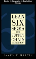 Lean Six Sigma for Supply Chain Management, Chapter 10 - Applying the 10-Step Solution Process by James Martin