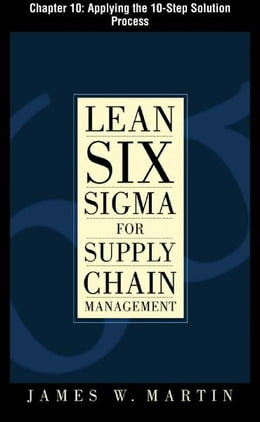 Book Lean Six Sigma for Supply Chain Management, Chapter 10 - Applying the 10-Step Solution Process by James Martin