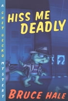 Hiss Me Deadly: A Chet Gecko Mystery by Bruce Hale