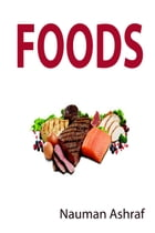 Foods: Detailed guide book about different types of foods in routine life by Nauman Ashraf