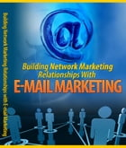 Building Network Marketing Relationship With E-mail Marketing by Anonymous