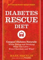 The Diabetes Rescue Diet: Conquer Diabetes Naturally While Eating and Drinking What You Love--Even Chocolate and Wine! by Mark Bricklin