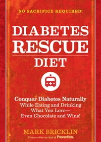 The Diabetes Rescue Diet: Conquer Diabetes Naturally While Eating and Drinking What You Love--Even…