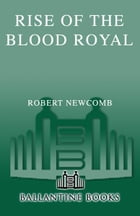 Rise of the Blood Royal: Volume III of the Destinies of Blood and Stone by Robert Newcomb