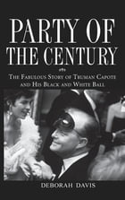 Party of the Century: The Fabulous Story of Truman Capote and His Black and White Ball by Deborah Davis