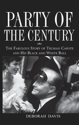 Book Party of the Century: The Fabulous Story of Truman Capote and His Black and White Ball by Deborah Davis