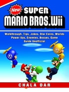 New Super Mario Bros Wii, Walkthrough, Tips, Jokes, Star Coins, Worlds, Power Ups, Enemies, Bosses, Game Guide Unofficial by Chala Dar