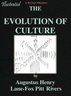 Evolution of the Culture by Augustus Henry Lane-Fox Pitt Rivers