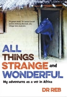 AllThings Strange and Wonderful: My adventures as a vet in Africa by Dr Reb