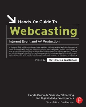 Hands-On Guide to Webcasting Internet Event and AV Production