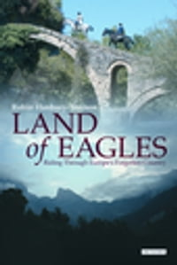 Land of Eagles: Riding Through Europe's Forgotten Country