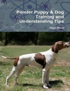 Pointer Puppy & Dog Training and Understanding Tips by Vince Stead