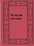 El rey de los osos by James Oliver Curwood