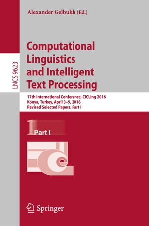 Computational Linguistics and Intelligent Text Processing: 17th International Conference, CICLing 2016, Konya, Turkey, April 3–9, 2016, Revised Selected Papers, Part I