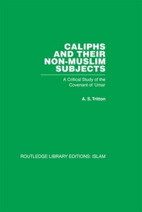 Caliphs and their Non-Muslim Subjects: A Critical Study of the Covenant of 'Umar
