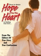 Hope For The Heart by The Editors Of True Story And True Confessions