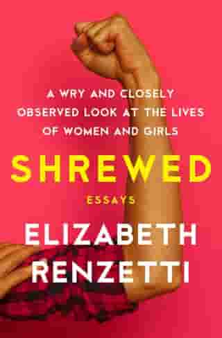 Shrewed: A Wry and Closely Observed Look at the Lives of Women and Girls by Elizabeth Renzetti