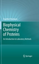 Biophysical Chemistry of Proteins: An Introduction to Laboratory Methods