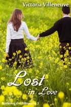 Lost in Love (Betraying the Billionaire 3) by Victoria Villeneuve