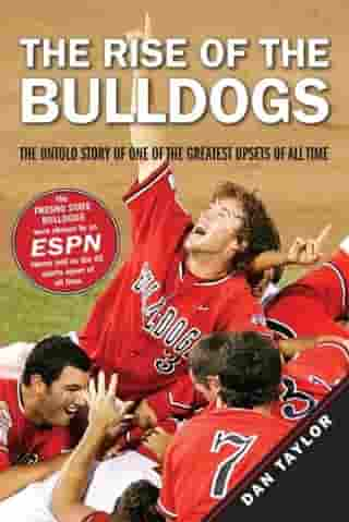 The Rise of the Bulldogs: The Untold Story of One of the Greatest Upsets of All Time by Dan Taylor