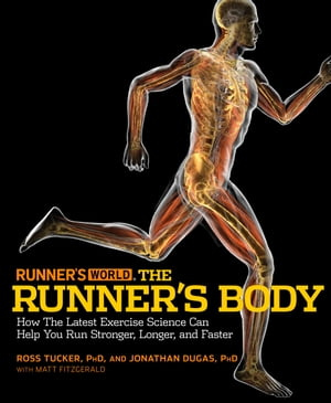 Runner's World The Runner's Body How the Latest Exercise Science Can Help You Run Stronger, Longer, and Faster