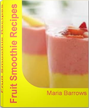 Fruit Smoothie Recipes Mastering the Art of Healthy Smoothie Recipes,  Banana Smoothie Recipes,  Strawberry Smoothie Recipes,  Easy Smoothie Recipes