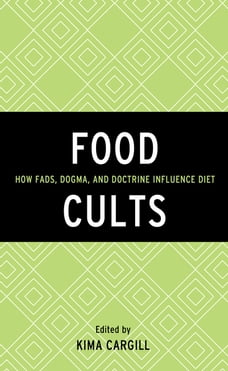 Food Cults: How Fads, Dogma, and Doctrine Influence Diet