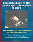 Complete Guide to the Kepler Space Telescope Mission and the Search for Habitable Planets and Earth-like Exoplanets: Planet Detection Strategies, Miss by Progressive Management