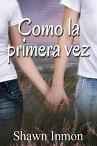 Como la primera vez by Shawn Inmon