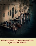 Miss Inspiration and Other Sailor Poems by Thomas M. McDade