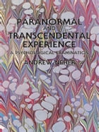 Paranormal and Transcendental Experience: A Psychological Examination by Andrew Neher