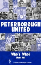 Peterborough United: Who's Who? 1960-2002 by Matt Hill