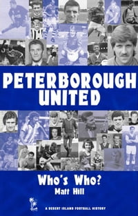 Peterborough United: Who's Who? 1960-2002