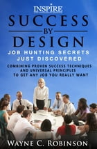 JOB HUNTING SECRETS JUST DISOVERED 2016: Combining Proven Success Techniques and Universal Principles To Get You Any Job by Wayne C. Robinson