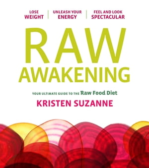 Raw Awakening Your Ultimate Guide to the Raw Food Diet