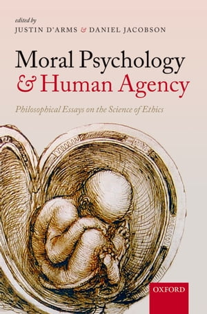 Moral Psychology and Human Agency Philosophical Essays on the Science of Ethics