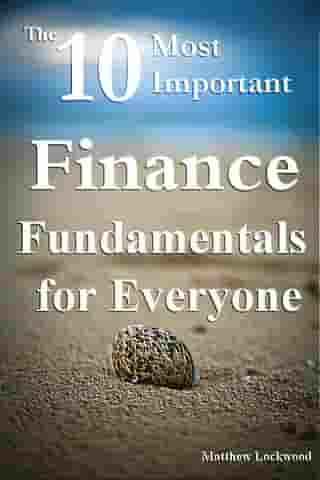The Ten Most Important Finance Fundamentals for Everyone by Matt Lockwood