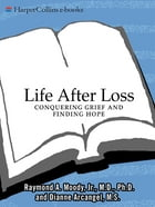 Life After Loss: Conquering Grief and Finding Hope by Raymond Moody