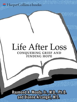 Book Life After Loss: Conquering Grief and Finding Hope by Raymond Moody