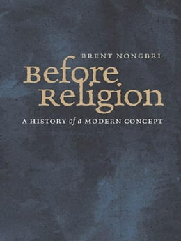 Book Before Religion: A History of a Modern Concept by Nongbri, Brent