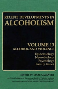 Recent Developments in Alcoholism: Alcohol and Violence - Epidemiology, Neurobiology, Psychology…
