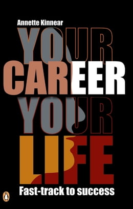 Book Your Career, Your Life: Fast-track to success by Annette Kinnear