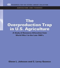 The Overproduction Trap in U.S. Agriculture: A Study of Resource Allocation from World War I to the…