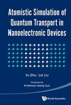 Atomistic Simulation of Quantum Transport in Nanoelectronic Devices: (With CD-ROM) by Yu Zhu