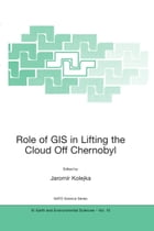 Role of GIS in Lifting the Cloud Off Chernobyl by Jaromir Kolejka