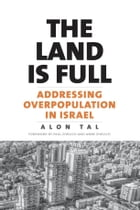 The Land Is Full: Addressing Overpopulation in Israel by Alon Tal