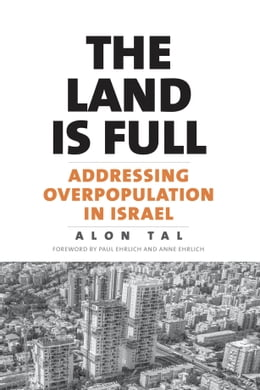 Book The Land Is Full: Addressing Overpopulation in Israel by Alon Tal