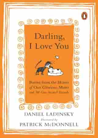 Darling, I Love You: Poems from the Hearts of Our Glorious Mutts and All Our Animal Friends by Daniel Ladinsky