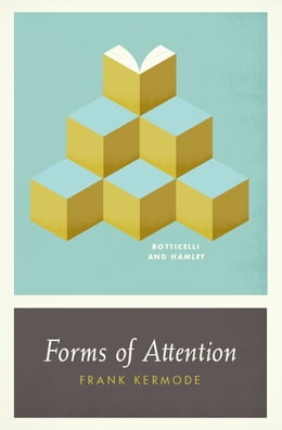 Book Forms of Attention: Botticelli and Hamlet by Frank Kermode