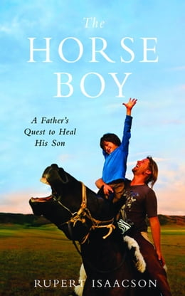 Book The Horse Boy: A Father's Quest to Heal His Son by Rupert Isaacson